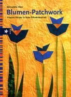 Blumen-Patchwork - Kreative Muster in freier Schneidetechnik - ARCHIV