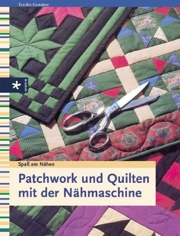 Patchwork und Quilten mit der Nähmaschine - ARCHIV